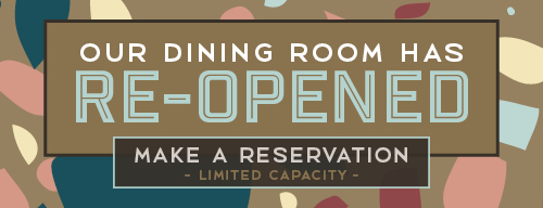 Our Dining Room Has Reopened, Make a Reservation